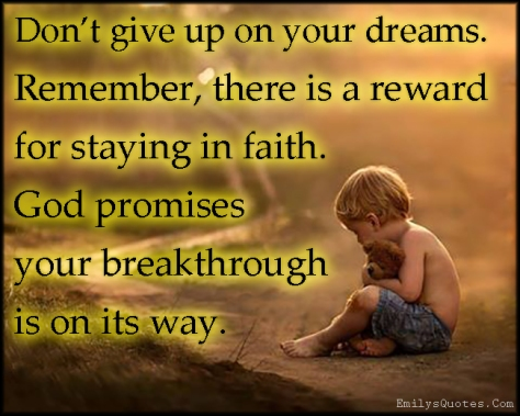 emilysquotes.com-give-up-dreams-remember-reward-faith-god-promise-breakthrough-inspirational-encouraging-amazing-positive-unknown