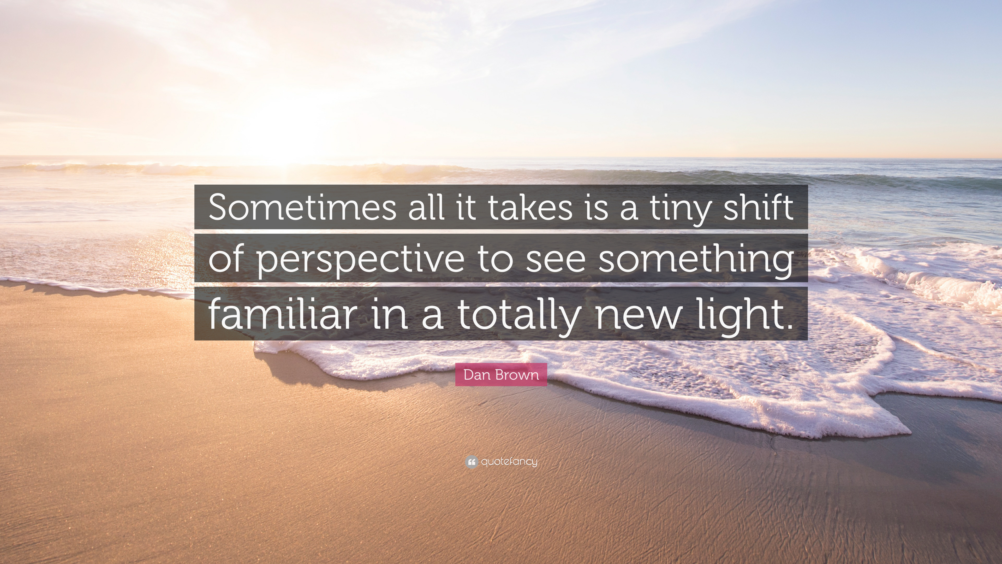 4732235-Dan-Brown-Quote-Sometimes-all-it-takes-is-a-tiny-shift-of.jpg